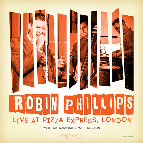 Robin Phillips - Live At Pizza Express, London